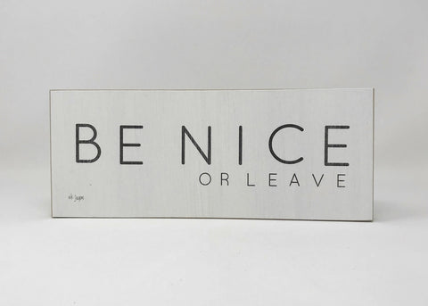 Be Nice or Leave Block Sign