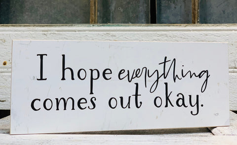 Hope Everything Block Sign