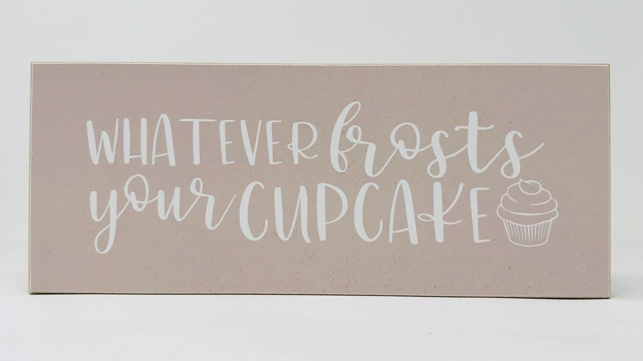 Whatever Frosts Your Cupcake Block Sign