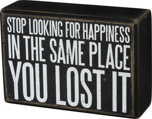 Box Sign - Stop Looking for Happiness