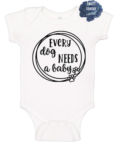 Every Dog Needs A Baby Infant Onesie
