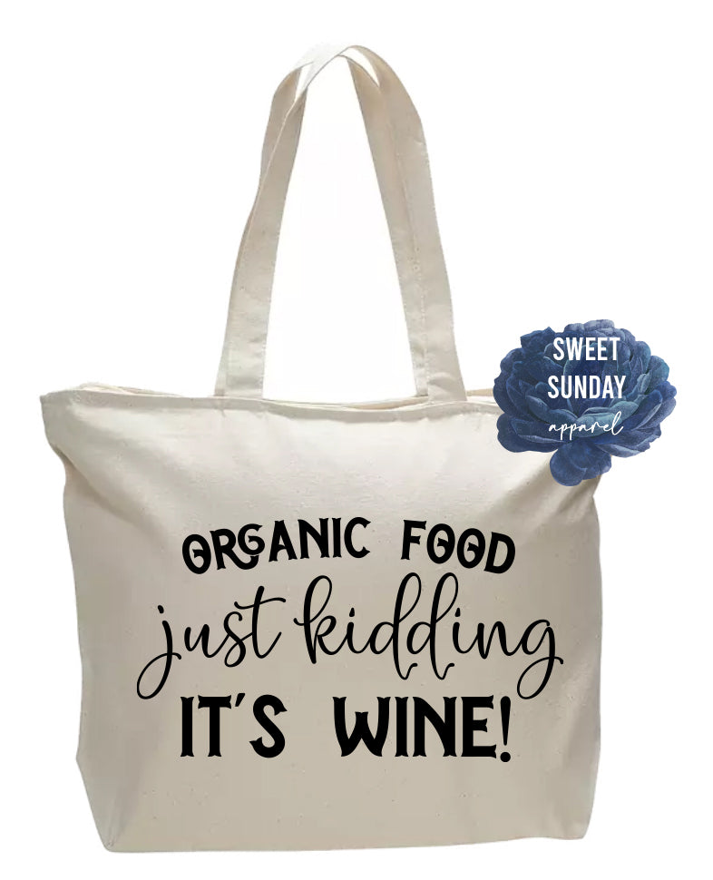 Organic Food Just Kidding It's Wine Zippered Tote
