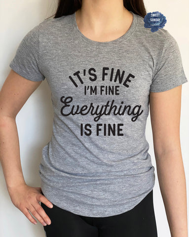 It's Fine I'm Fine Everything Is Fine Fitted Tee