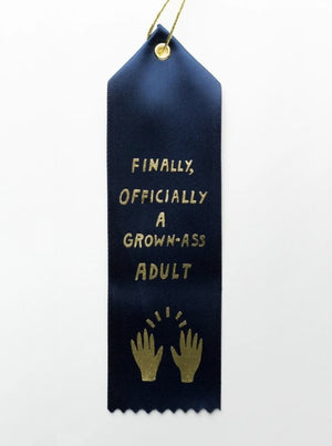 Finally, Officially a Grown-Ass Adult Ribbon