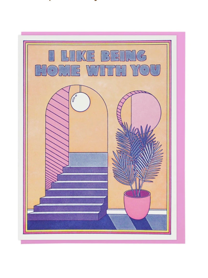 I Like Being Home With You Card
