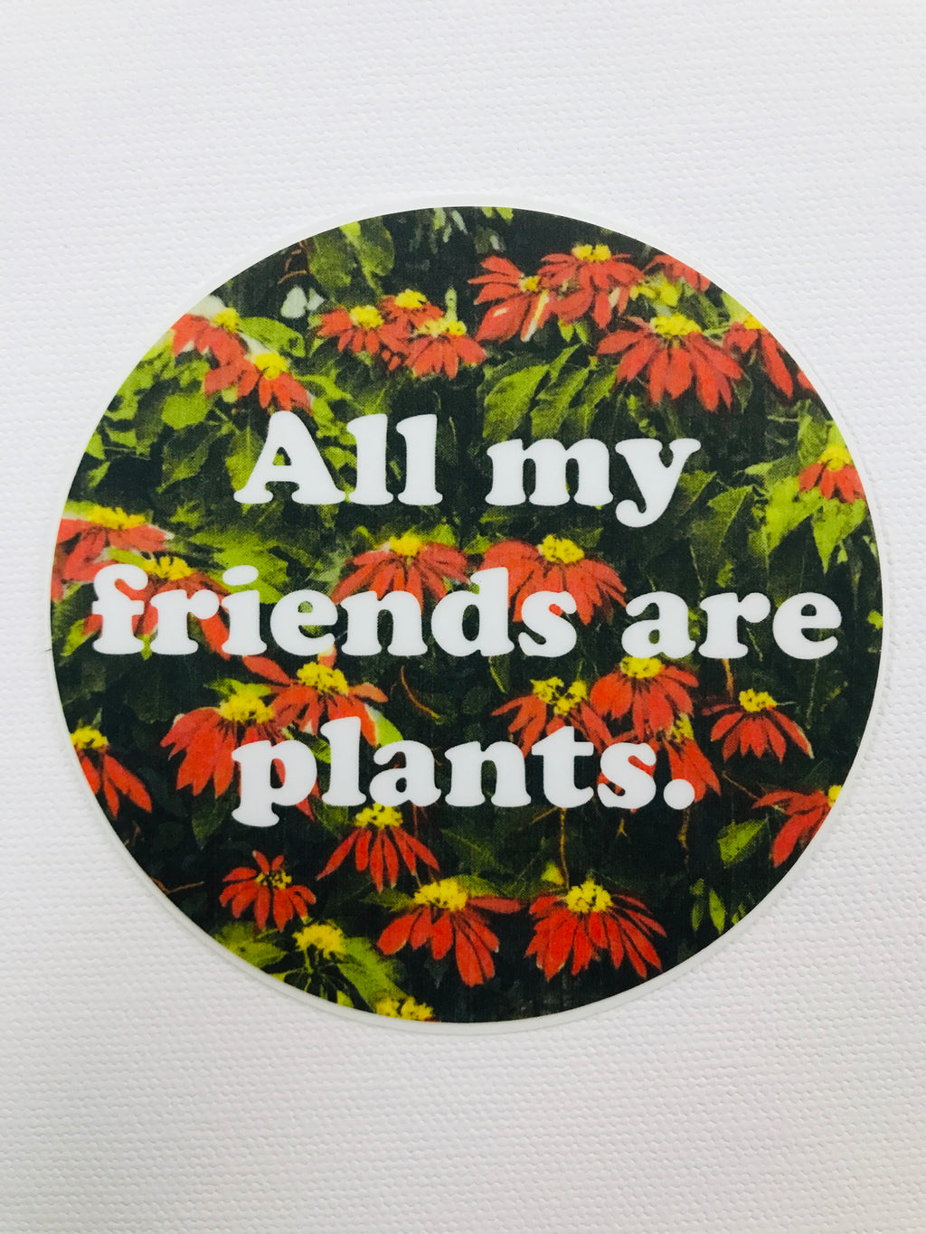 All My Friends Are Plants. Floral Sticker