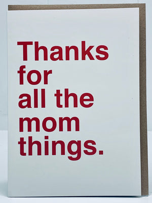 Thanks For All The Mom Things Card
