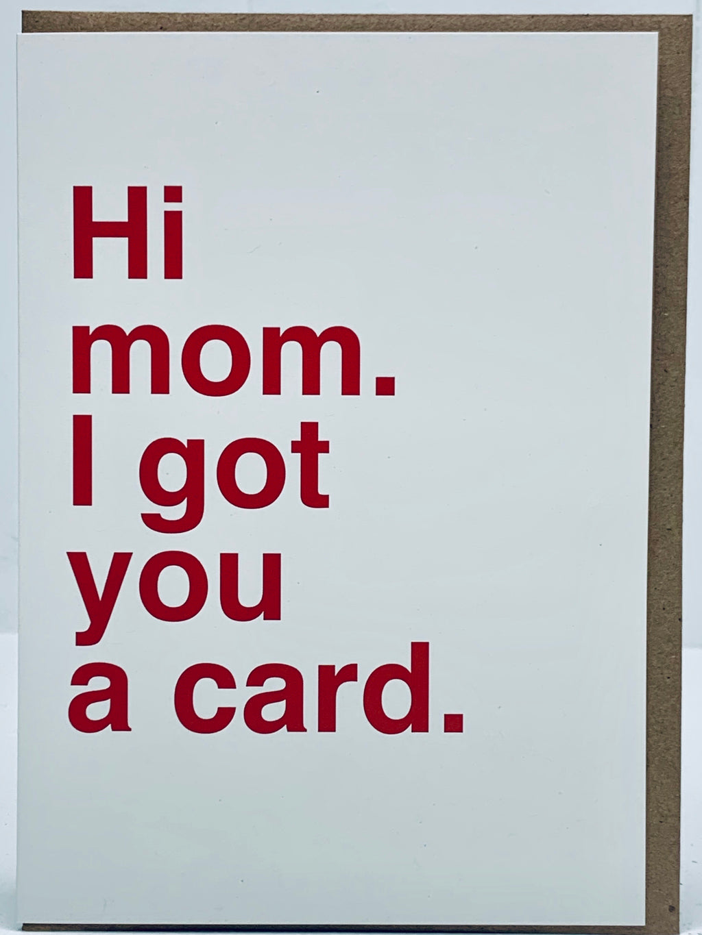 Hi Mom. I Got You a Card