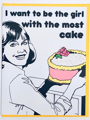 I Want to Be The Girl With The Most Cake Card