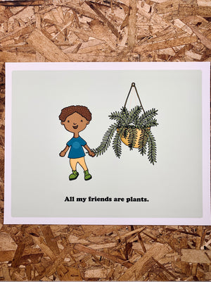 "All My Friends Are Plants - Green 11""-14"" by "" Print by Kris Johnsen + Jess Hovey"