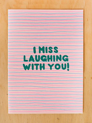 I Miss Laughing With You Card
