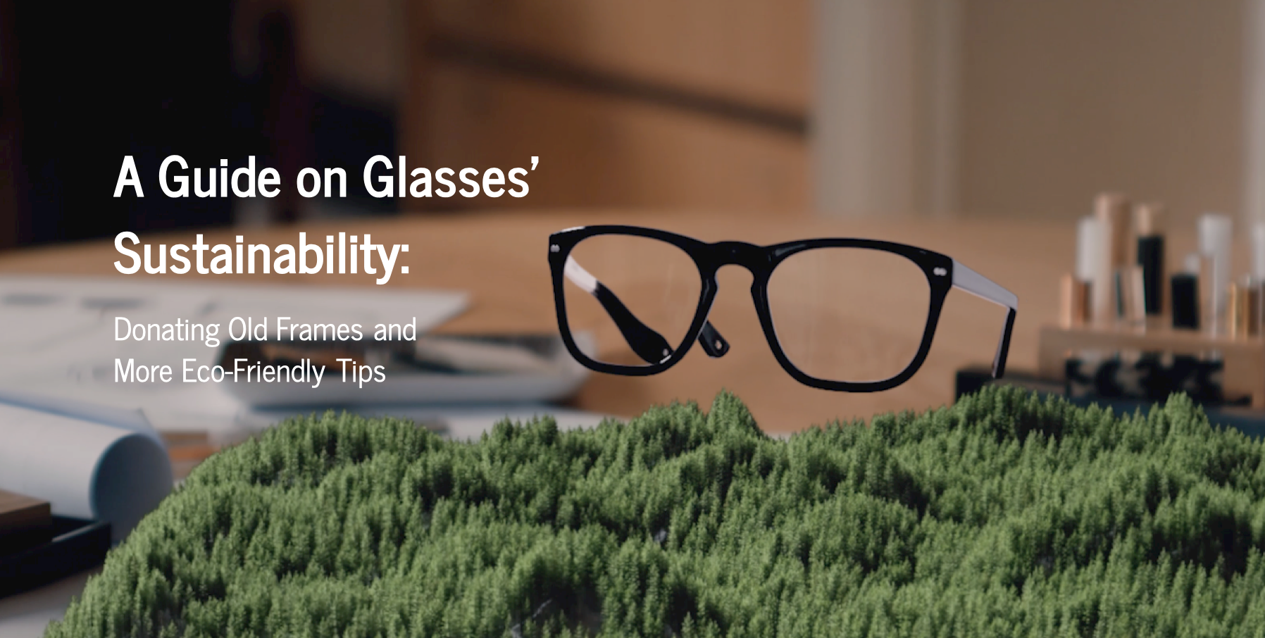Glasses' Sustainability: Donating Old Frames and More Eco-Friendly Tips