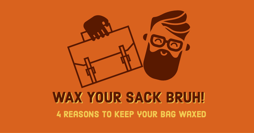 4 Reasons to keep your bag waxed