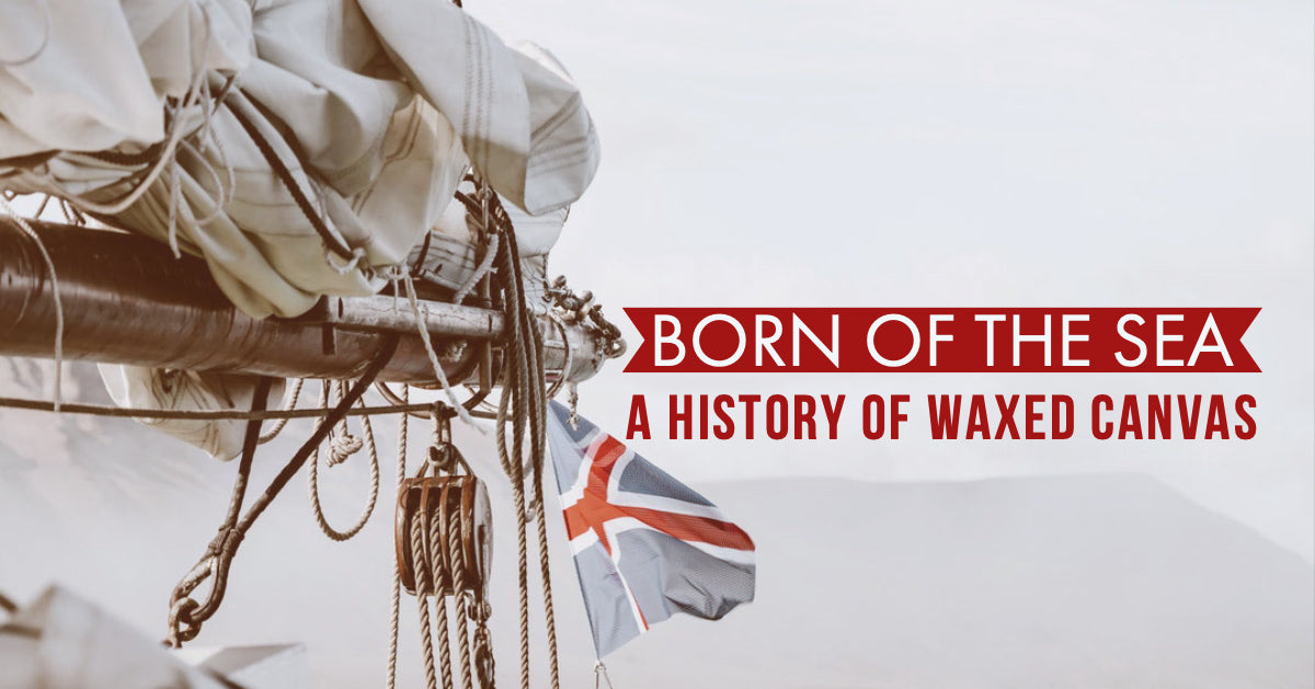 Born of the Sea - A History of Waxed Canvas