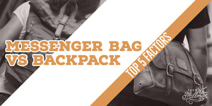 Backpack vs Messenger Bag - Top 5 Factors