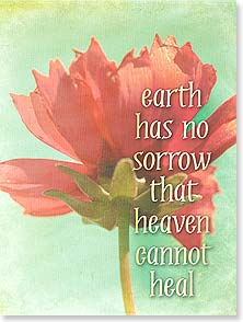 Sympathy Earth has no sorrow that Heaven cannot heal.