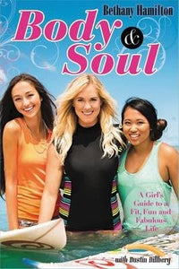 Body and Soul : A Girl's Guide to a Fit, Fun and Fabulous Life