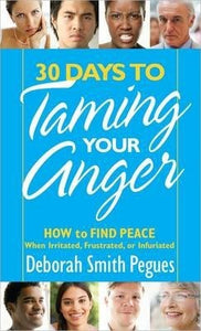 30 Days to Taming Your Anger : How to Find Peace When Irritated, Frustrated, or Infuriated
