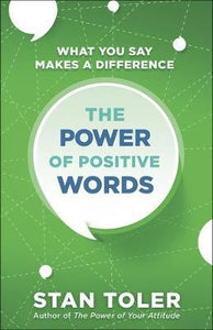 Power of Positive Words : What You Say Makes a Difference