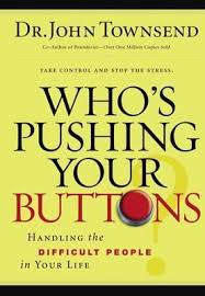 Who's Pushing Your Buttons? : Handling the Difficult People in Your Life