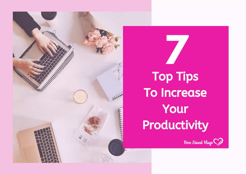 7 Top Tips to Increase Your Productivity