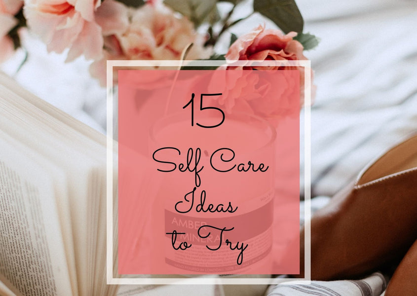 15 Self Care Ideas to Try
