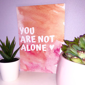 You Are Not Alone A5 Print