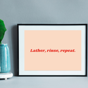 Lather Rinse Repeat Bathroom Print