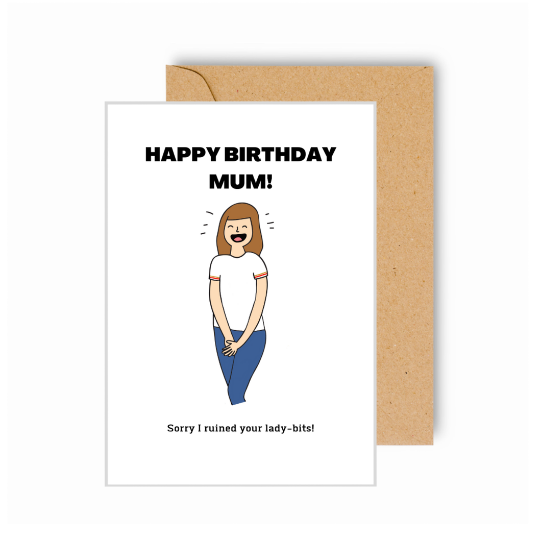 Happy Birthday Mum...Sorry I Ruined Your Lady-bits! Card