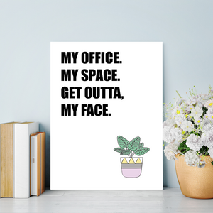 My Office. My Space. Get Outta, My Face Print