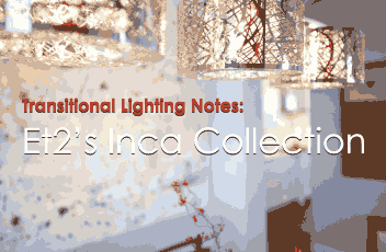 Blog - Transitional Lighting Notes: Et2's Inca Collection