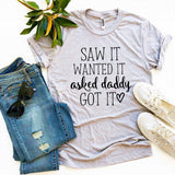 Saw It Wanted It Asked Daddy Got It T-shirt - shop.livefree.co.uk