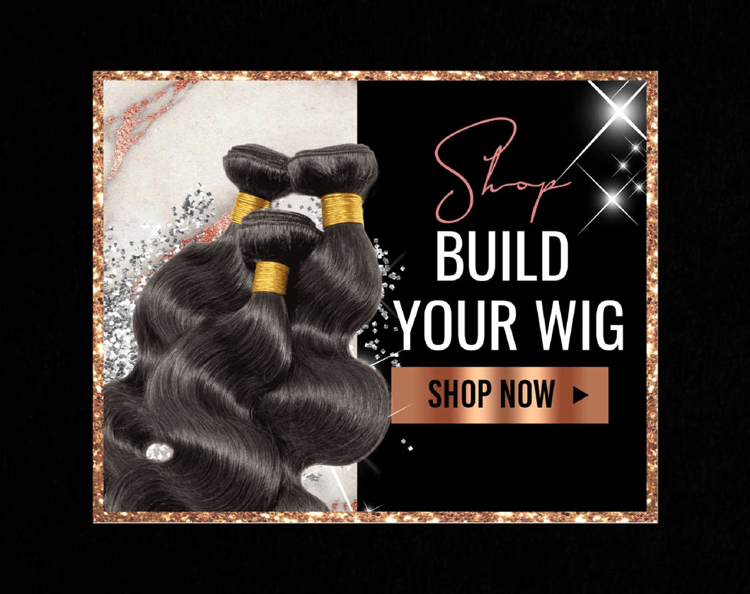 BUILD YOUR CUSTOM WIG
