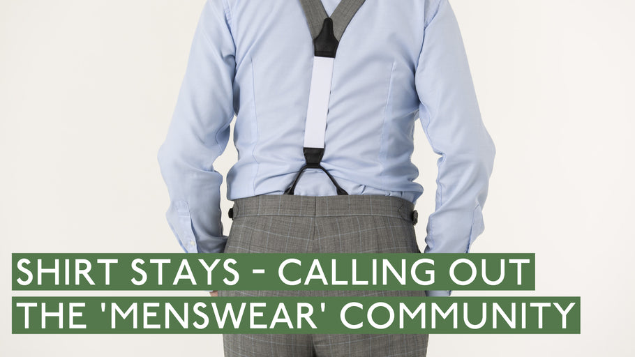Shirt Stays - Calling Out Those In The 'Menswear' Community