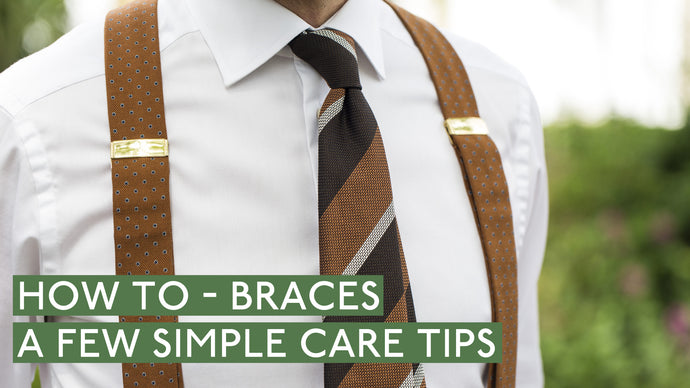 How To - Care Tips For Your Braces & Suspenders