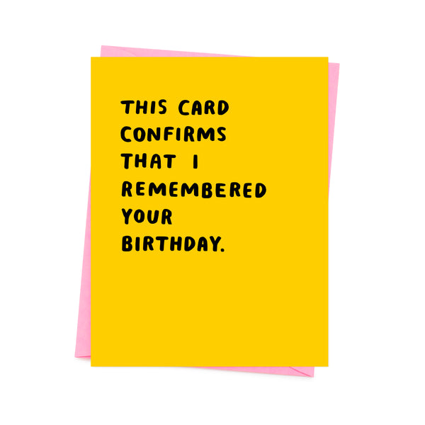 black 'this card confirms that I remember your birthday'  written on the yellow base
