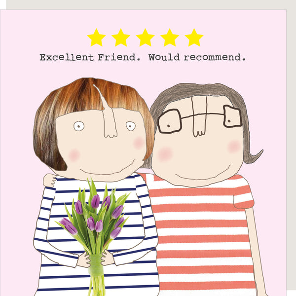 Excellent Friend Greeting Card - Rosie Made A Thing
