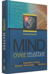Mind Over Matter - The Lubavitcher Rebbe on Science, Technology and Medicine