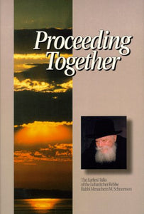 Proceeding Together - The Earliest Talks of the Lubavitcher Rebbe