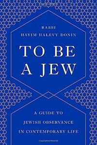 To Be A Jew - A Guide to Jewish Observance in Contemporary life