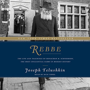 Rebbe - The Life and Teachings of Menachem M. Schneerson (5067344642183)