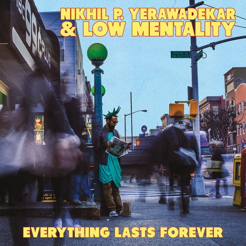 Nikhil P. Yerawadekar & Low Mentality - Everything Lasts Forever (3rd Generation Recordings)