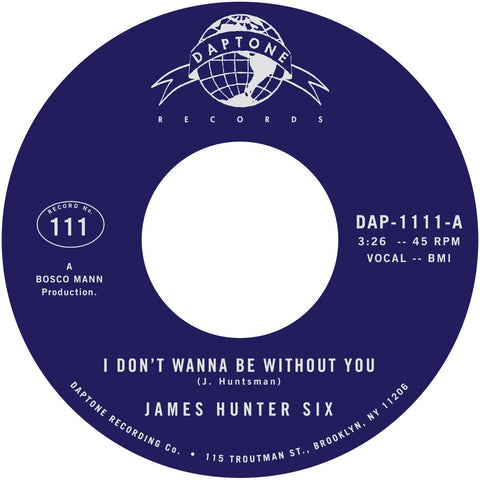 "The James Hunter Six - ""I Don't Wanna Be Without You b/w I Got Eyes"""
