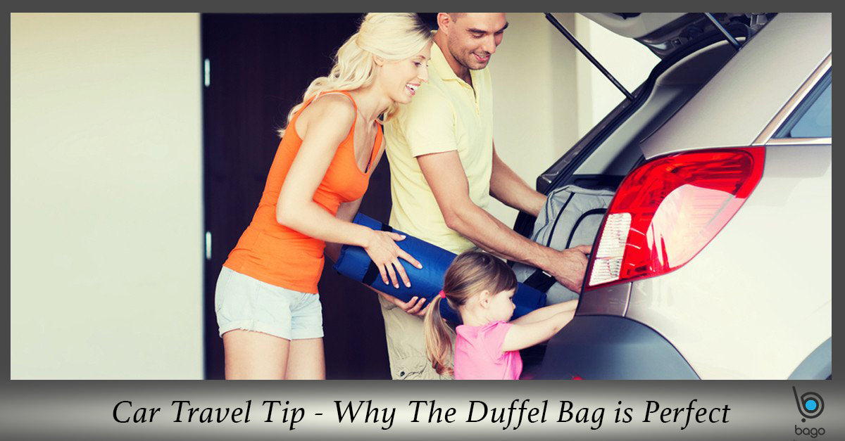 Car Travel Tip - Why The Duffel Bag Is Perfect