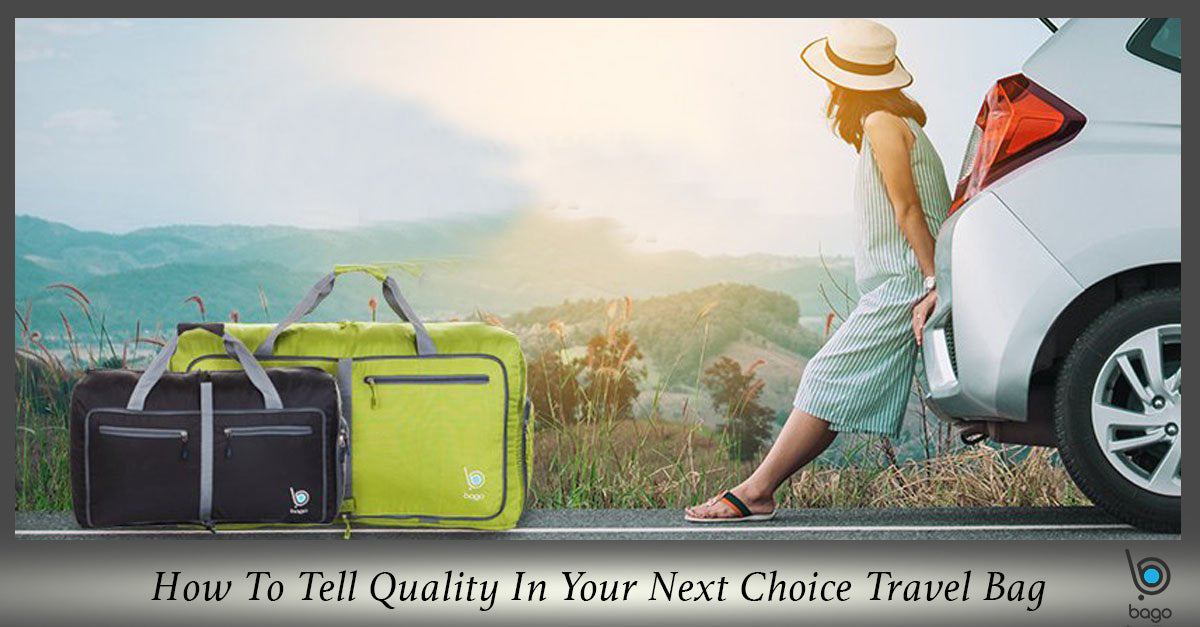 How To Tell Quality In Your Next Choice Of Travel Bag