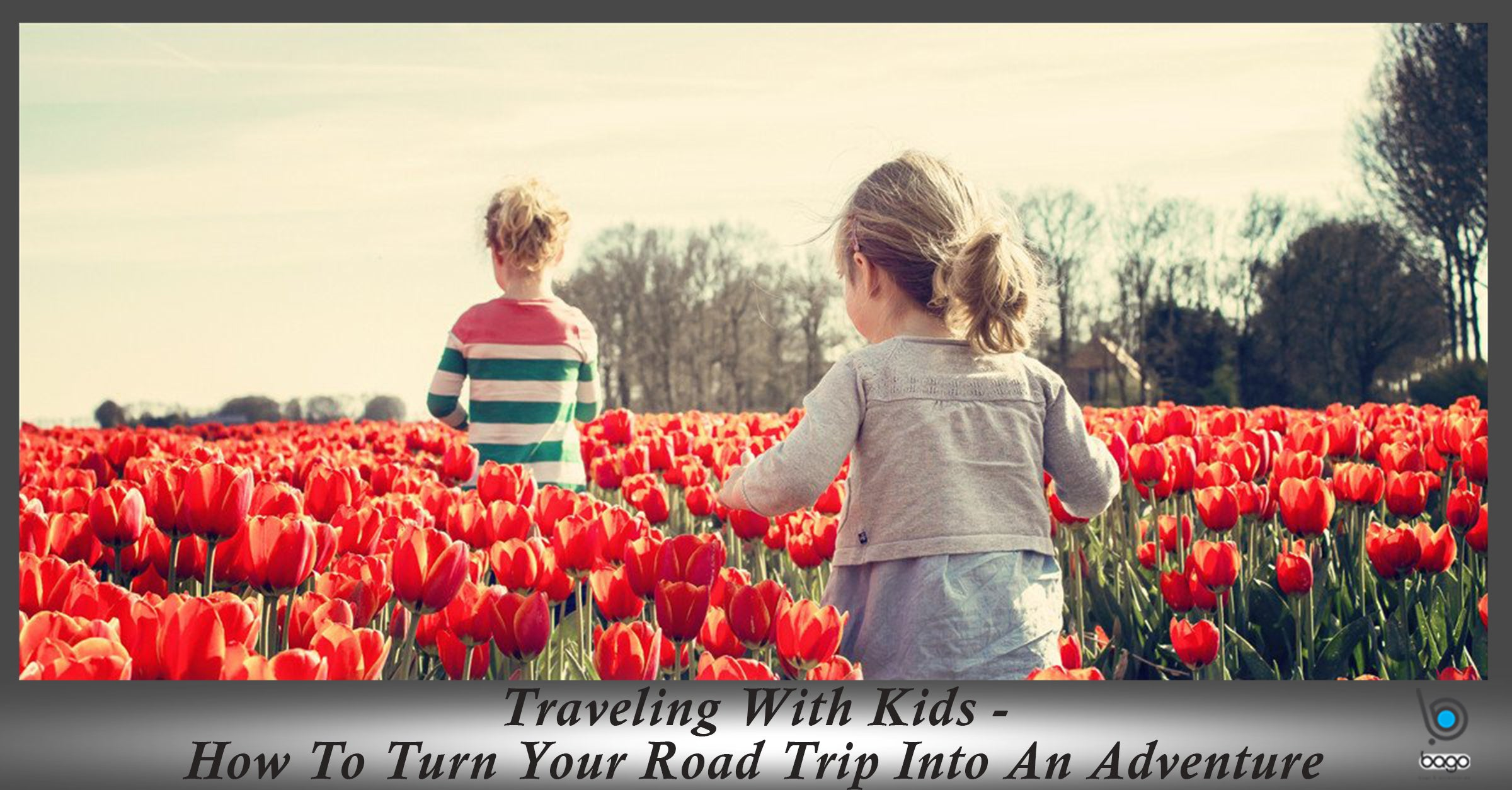 Traveling With Kids - How To Turn Your Road Trip Into An Adventure