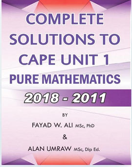 Complete Solutions To CAPE Unit 1 Pure Mathematics  2018-2011, BY F. Ali