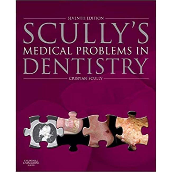Scully's Medical Problems in Dentistry, 7ed BY C. Scully