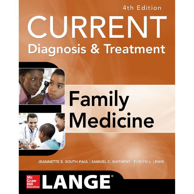 CURRENT Diagnosis and Treatment in Family Medicine, 4ed BY J. South-Paul, S. Matheny, E. Lewis