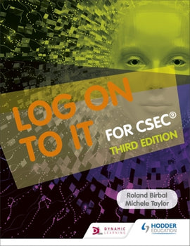 Log On To IT for CSEC® 3ed BY R. Birbal, M. Taylor